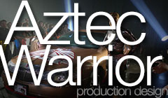 Aztec Warrior - Production Design by Denise Pizzini